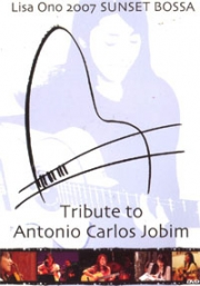 Lisa Ono 2007 Sunset Bossa - Tribute to Antonio Carlos Jobim (DVD)