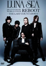 LUNA SEA  20th ANNIVERSARY WORLD TOUR REBOOT -THE LAST COUNT DOWN